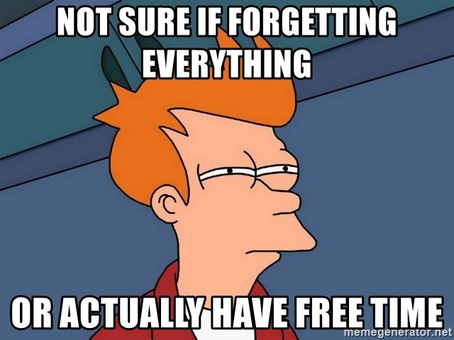 Futurama Fry - Not sure if forgetting everything  or actually have free time