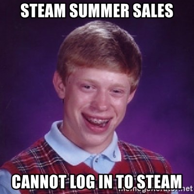 Bad Luck Brian - Steam Summer sales CANNOT LOG IN TO STEAM