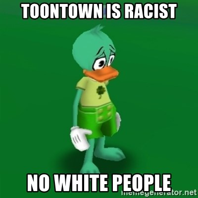 Toontown Problems - Toontown is racist No white people