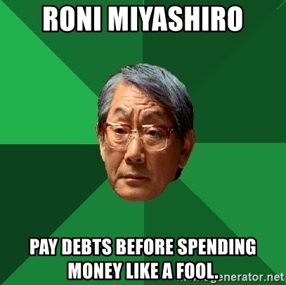 High Expectations Asian Father - RONI MIYASHIRO PAY DEBTS BEFORE SPENDING MONEY LIKE A FOOL.