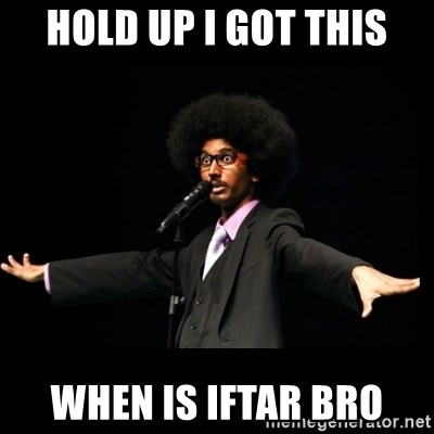 AFRO Knows - hOlD UP I GOT THIS WHEN IS IFTAR BRO