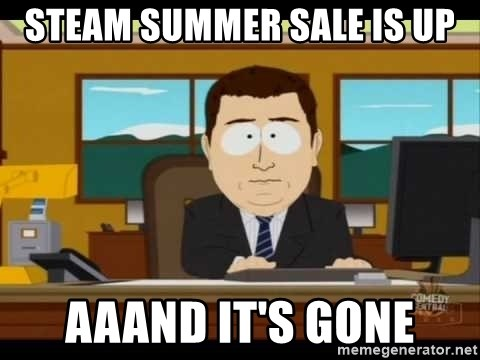 south park aand it's gone - Steam summer sale is up Aaand it's gone