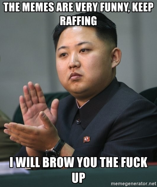 Kim Jong Un clapping - the memes are very funny, keep raffing i will brow you the fuck up