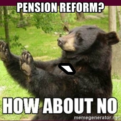 How about no bear - Pension reform?   `