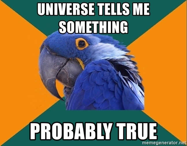 Paranoid Parrot - universe tells me something probably true