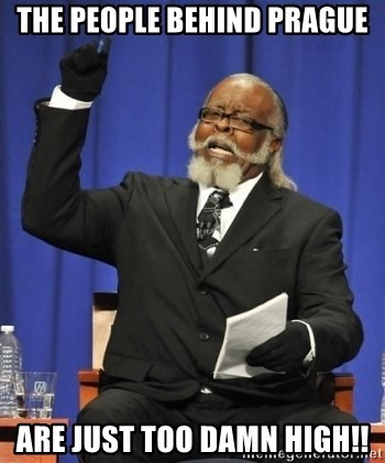 the rent is too damn highh - The people behind prague are just too damn high!!