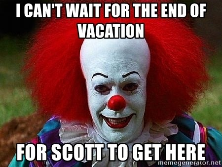 Pennywise the Clown - I can't wait for the end of vacation For Scott to get here