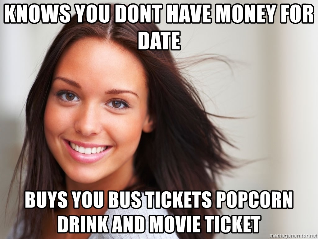 Good Girl Gina - knows you dont have money for date buys you bus tickets popcorn drink and movie ticket