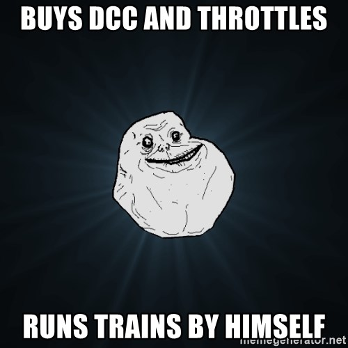 Forever Alone - BUYS dcc and throttles RUNS TRAINs BY HIMSELF