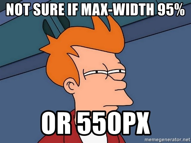 Futurama Fry - not sure if max-width 95% or 550px