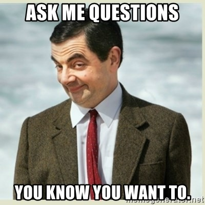 MR bean - Ask me questions you know you want to.