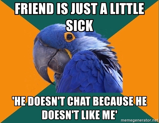 Paranoid Parrot - Friend is just a little sick 'he doesn't chat because he doesn't like me'