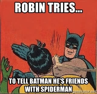 batman slap robin - Robin tries... to tell batman he's friends with spiderman