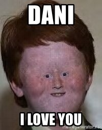 Generic Ugly Ginger Kid - Dani I love you