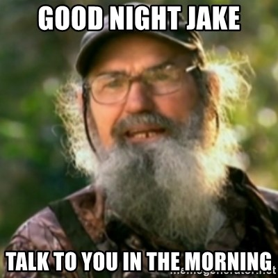 Duck Dynasty - Uncle Si  - Good Night Jake Talk to you in the Morning