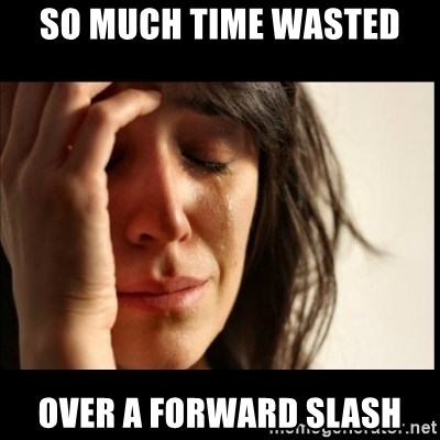 First World Problems - so much time wasted over a forward slash