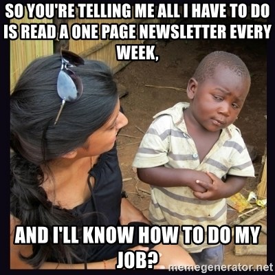 Skeptical third-world kid - so you're telling me all i have to do is read a one page newsletter every week, and i'll know how to do my job?