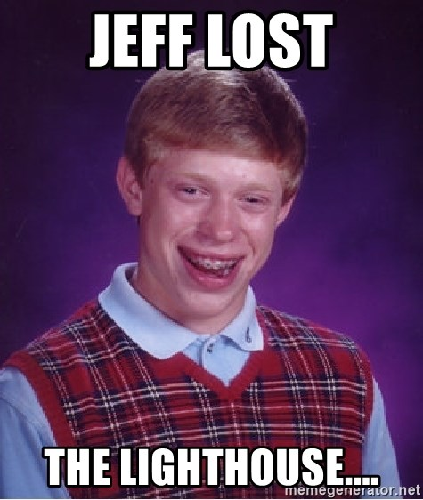 Bad Luck Brian - Jeff lost the lighthouse....