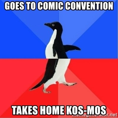 Socially Awkward to Awesome Penguin - Goes to comic convention takes home kos-mos