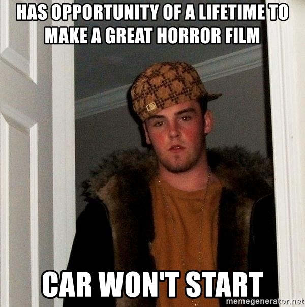 Scumbag Steve - Has opportunity of a lifetime to make a great horror film car won't start