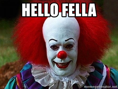 Pennywise the Clown - HELLO FELLA