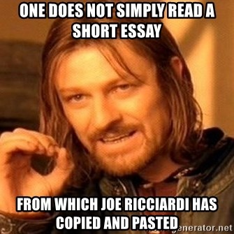 One Does Not Simply - One does not simply read a short essay  From which Joe Ricciardi has copied and pasted