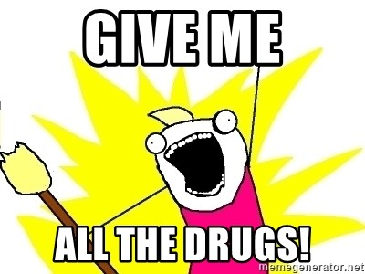 X ALL THE THINGS - Give Me ALL THE DRUGS!