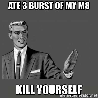 Kill Yourself Please - ATE 3 BURST OF MY M8 KILL YOURSELF