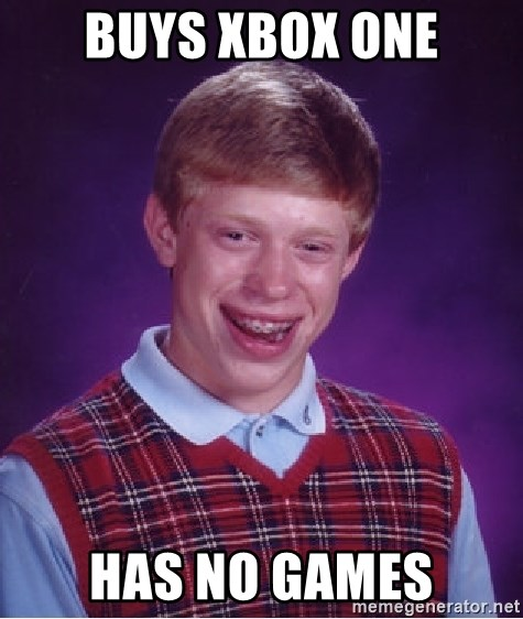 Bad Luck Brian - buys xbox one has no games