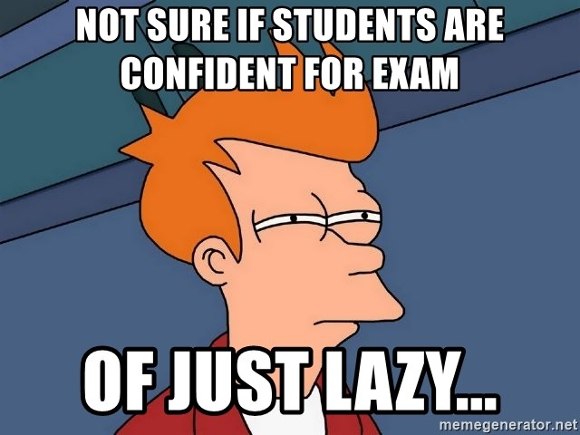 Futurama Fry - Not sure if students are confident for exam Of just lazy...