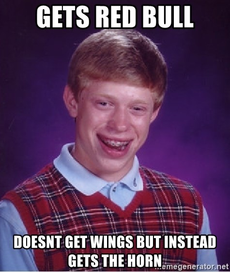 Bad Luck Brian - gets red bull doesnt get wings but instead gets the horn