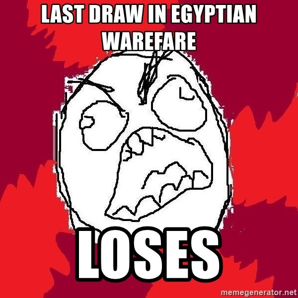 Rage FU - Last Draw in Egyptian WAREfare LOSES