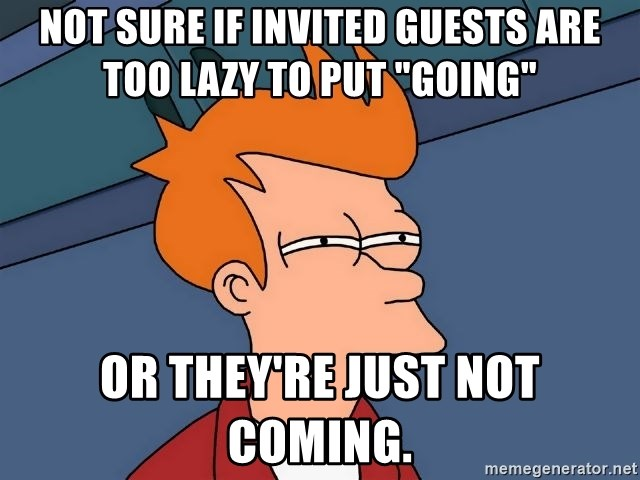 """Futurama Fry - Not sure if invited guests are too lazy to put """"going"""" or they're just not coming."""