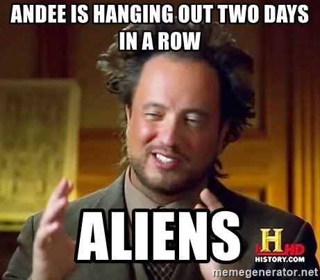 Ancient Aliens - Andee is hanging out two days in a row Aliens