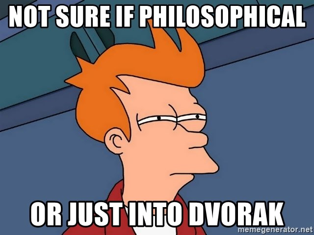 Futurama Fry - not sure if philosophical or just into dvorak
