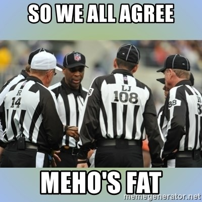 NFL Ref Meeting - SO we all agree meho's fat