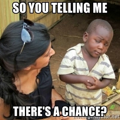 Poor Black Kid - SO YOU TELLING ME  THERE'S A CHANCE?