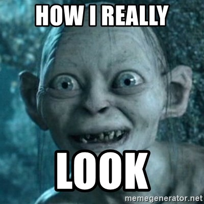 My Precious Gollum - HOW I REALLY LOOK