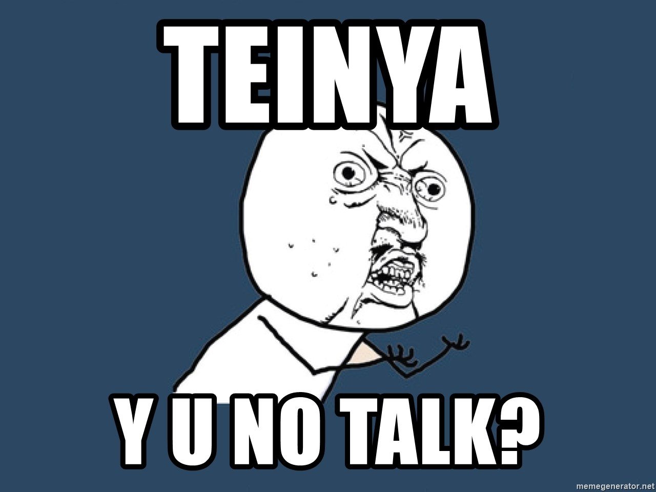Y U No - Teinya y u no talk?