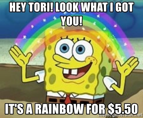 Spongebob - Hey Tori! Look what I got you! It's a Rainbow for $5.50