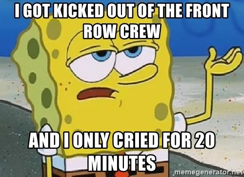 Only Cried for 20 minutes Spongebob - I got kicked out of the front row crew and I only cried for 20 minutes