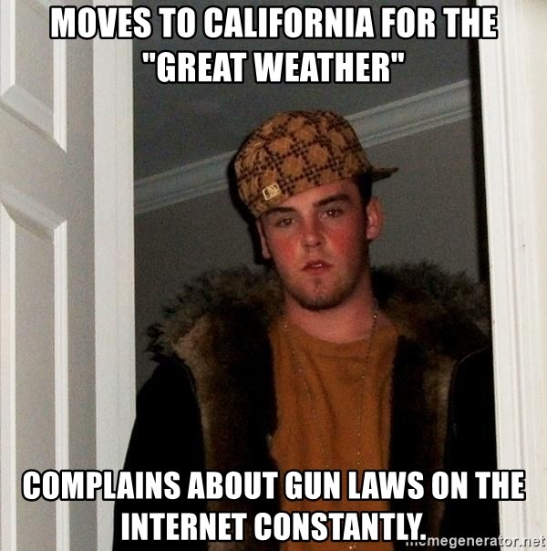 """Scumbag Steve - Moves to california for the """"great weather"""" complains about gun laws on the internet constantly."""