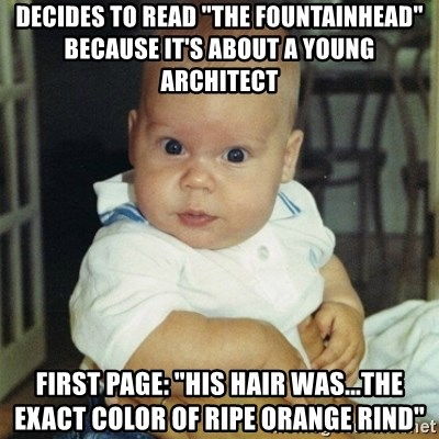 """conspiracy baby - decides to read """"the fountainhead"""" because it's about a young architect first page: """"his hair was...the exact color of ripe orange rind"""""""