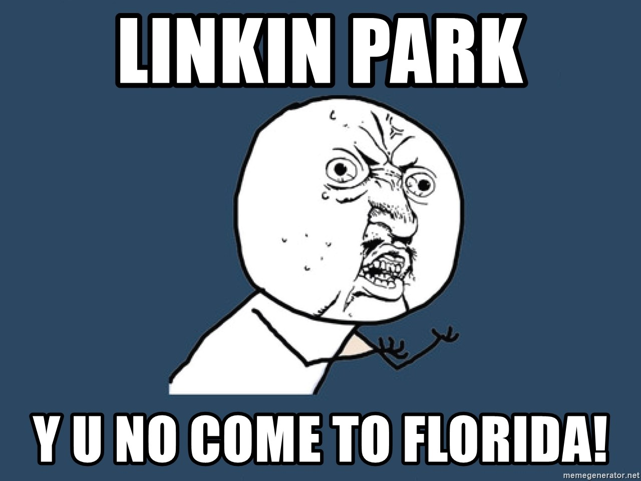 Y U No - Linkin park y u no come to Florida!