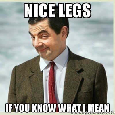 MR bean - NICE LEGS IF YOU KNOW WHAT I MEAN