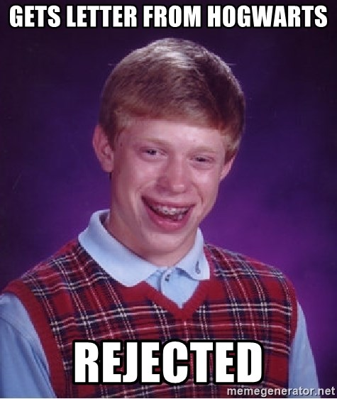 Bad Luck Brian - Gets letter from hogwarts Rejected