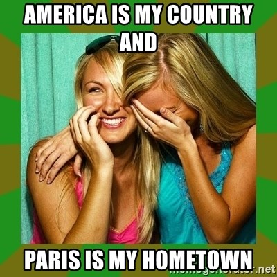 Laughing Girls  - America is my country and  PARIS IS MY HOMETOWN