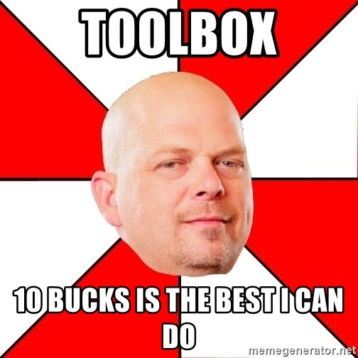 Pawn Stars - Toolbox 10 bucks is the best I can do