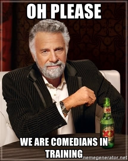 The Most Interesting Man In The World - OH PLEASE WE ARE COMEDIANS IN TRAINING