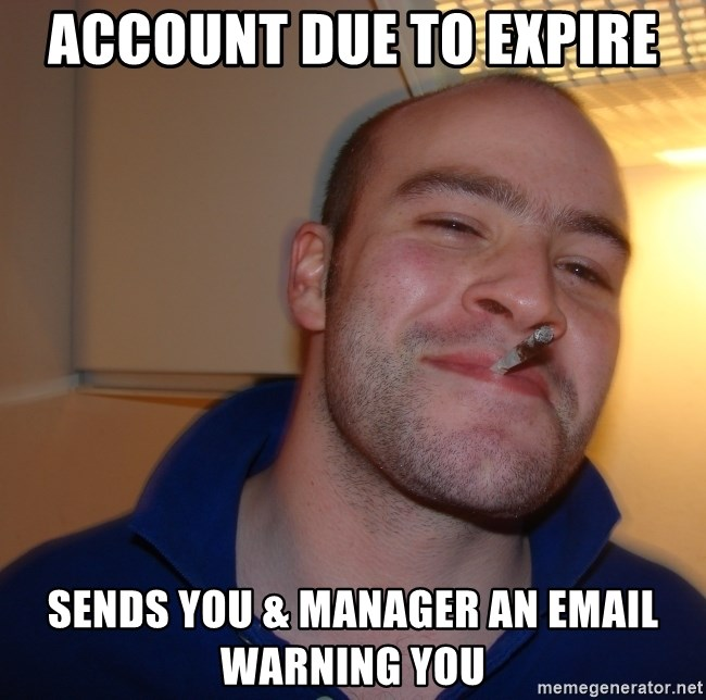 Good Guy Greg - account due to expire sends you & manager an email warning you